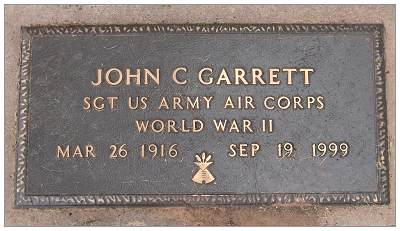 Sgt. John Chester Garrett - born 26 Mar 1916 - died 19 Sep 1999 - Age 83